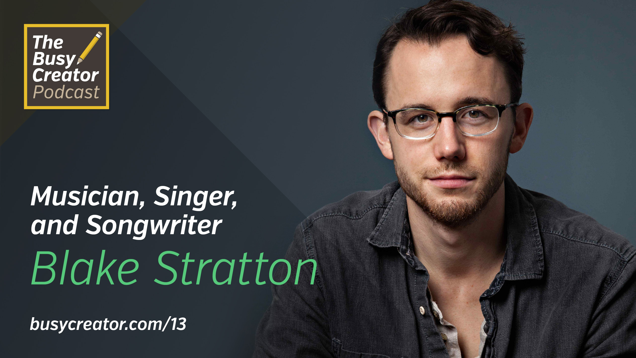 Musician, Singer, and Songwriter Blake Stratton Shares The Methods and Mindsets of the Music Biz