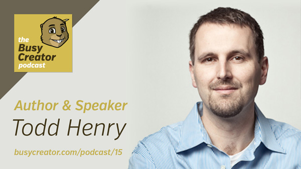 The Busy Creator 15 w/guest Todd Henry