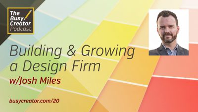 Building and Growing a Small Design Firm, with Josh Miles