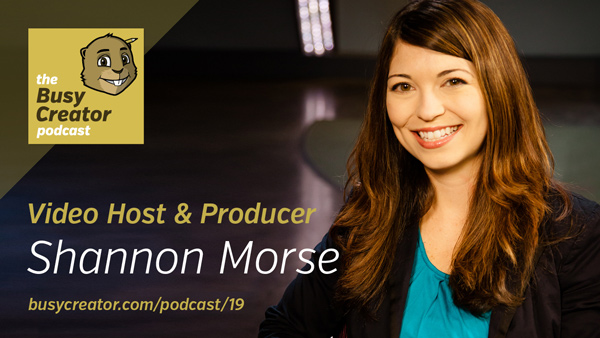 The Busy Creator Podcast 19 w/guest Shannon Morse