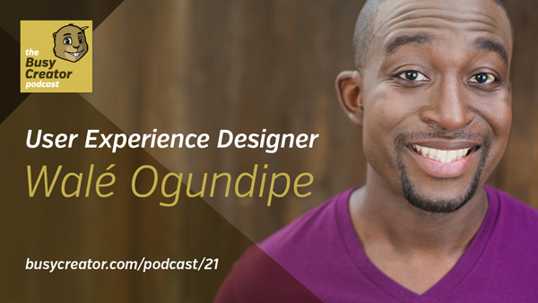 The Busy Creator Podcast 21 w/guest Walé Ogundipe