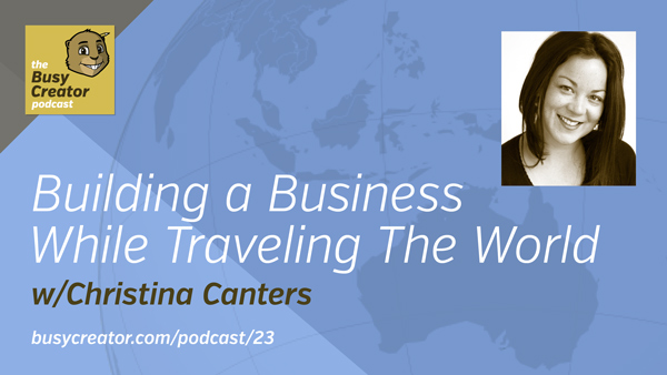 The Busy Creator 23, Building a Business While Traveling The World