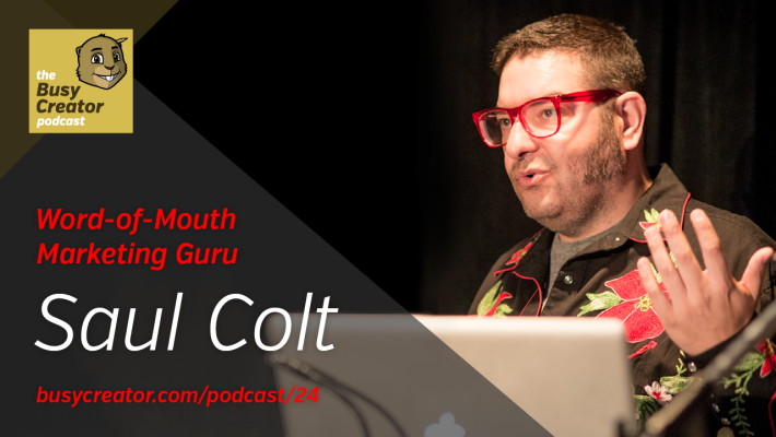 The Busy Creator Podcast, episode 24 with Word-of-Mouth Marketing Guru Saul Colt