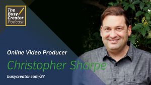 Creating a Career on YouTube, with Video Producer & Director Christopher Sharpe