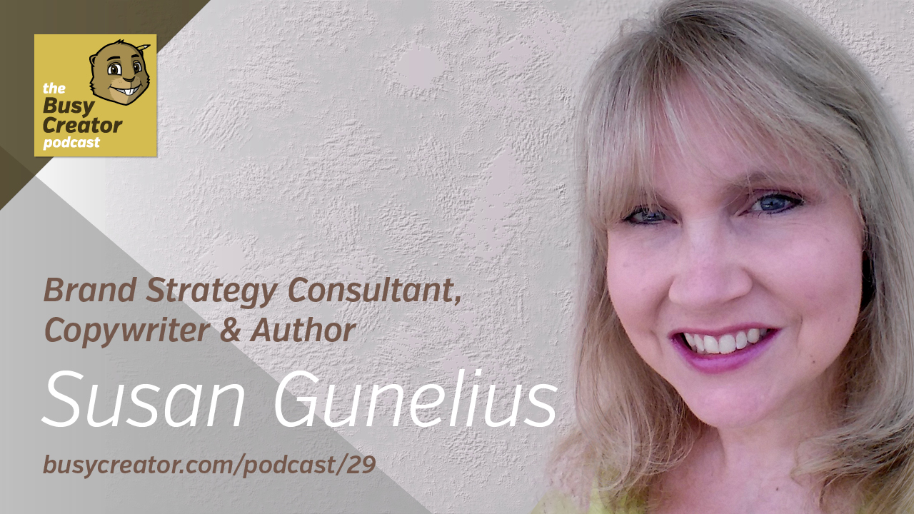 The Busy Creator 29 w/guest Susan Gunelius