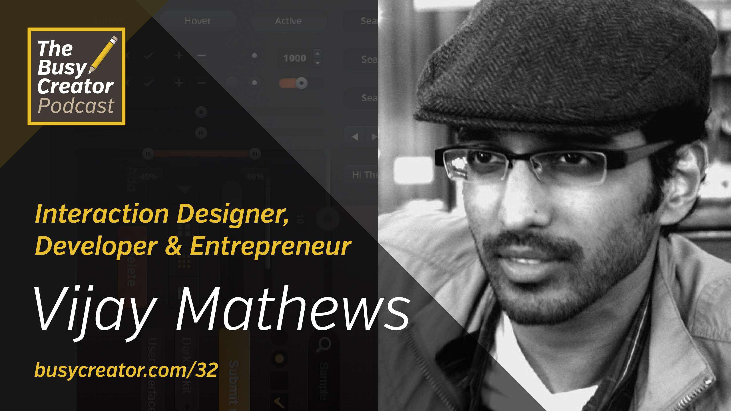Coordinating a Diverse Digital Team with Interaction Designer, Developer & Entrepreneur Vijay Mathews