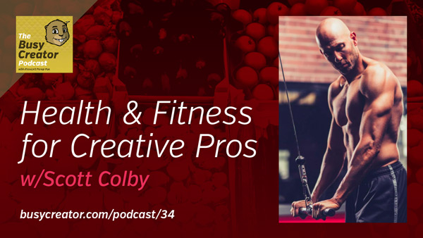 The Busy Creator 34 w/guest Scott Colby