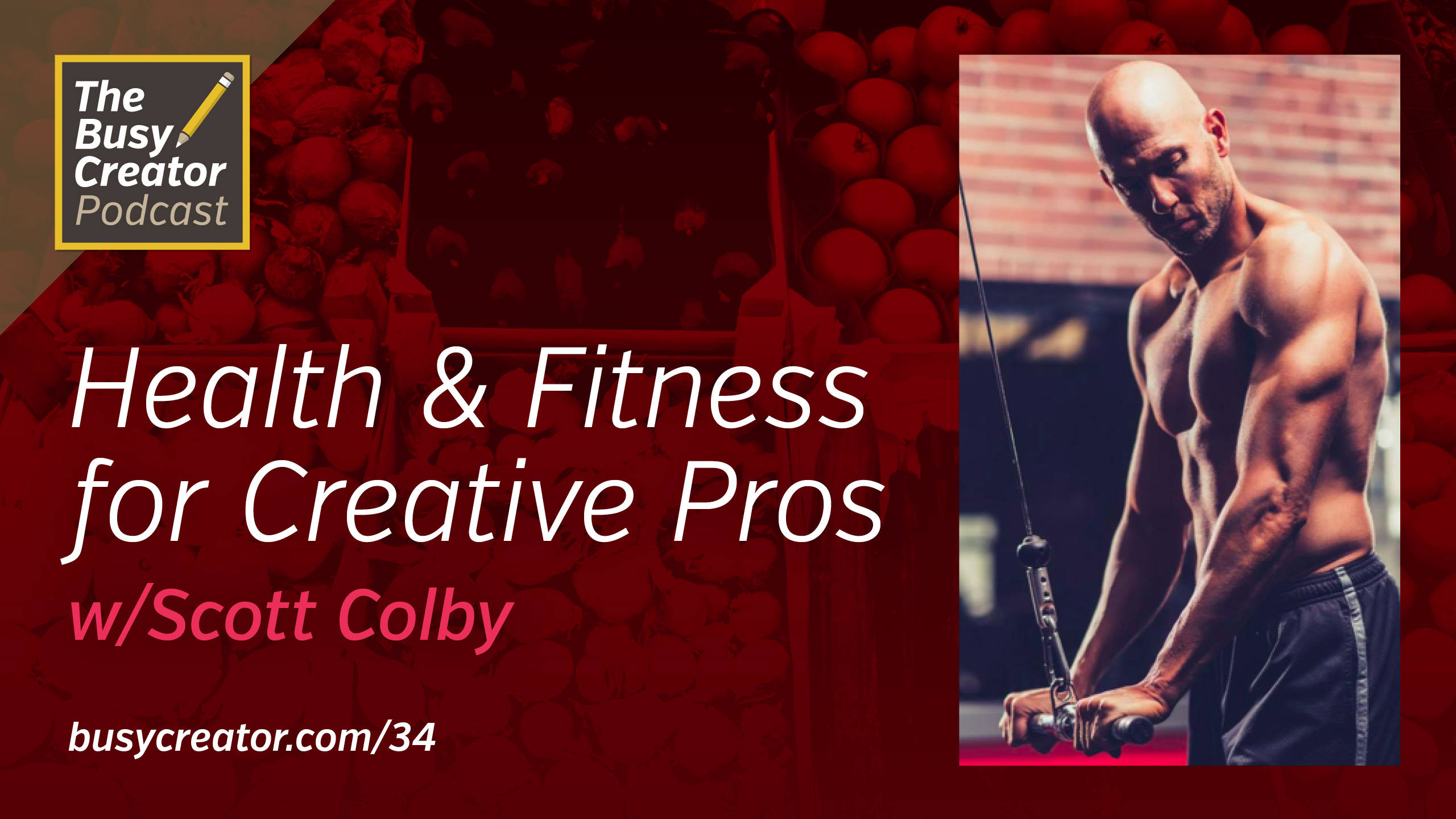 Staying Fit & Focused: Health & Wellness for Creative Pros, with Trainer Scott Colby