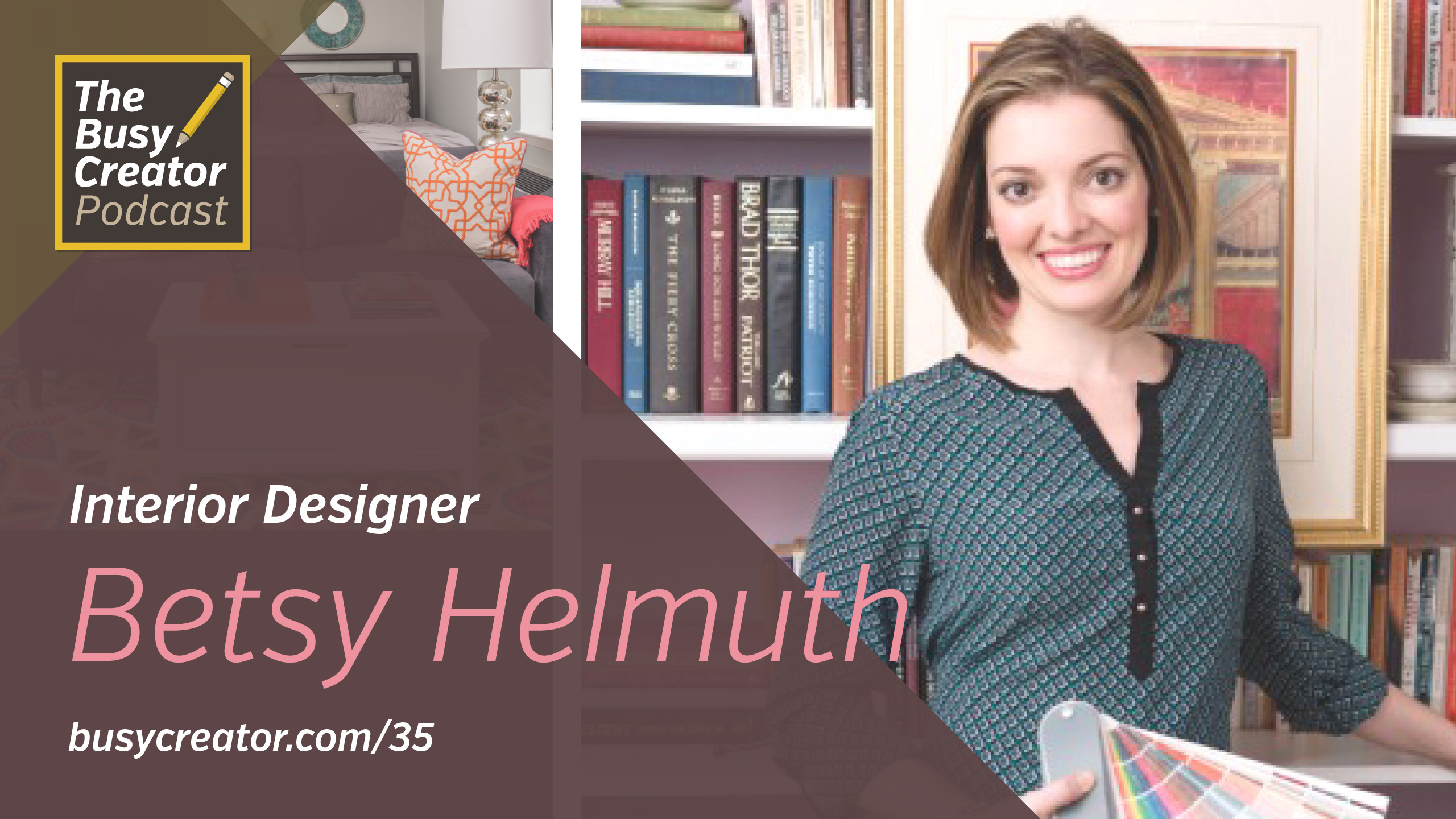 Creating a Nimble Interior Design Practice and Keeping Up With Trends, with Betsy Helmuth
