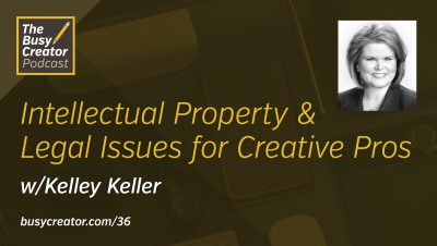 Intellectual Property & Legal Issues for Creative Pros with Attorney & Educator Kelley Keller