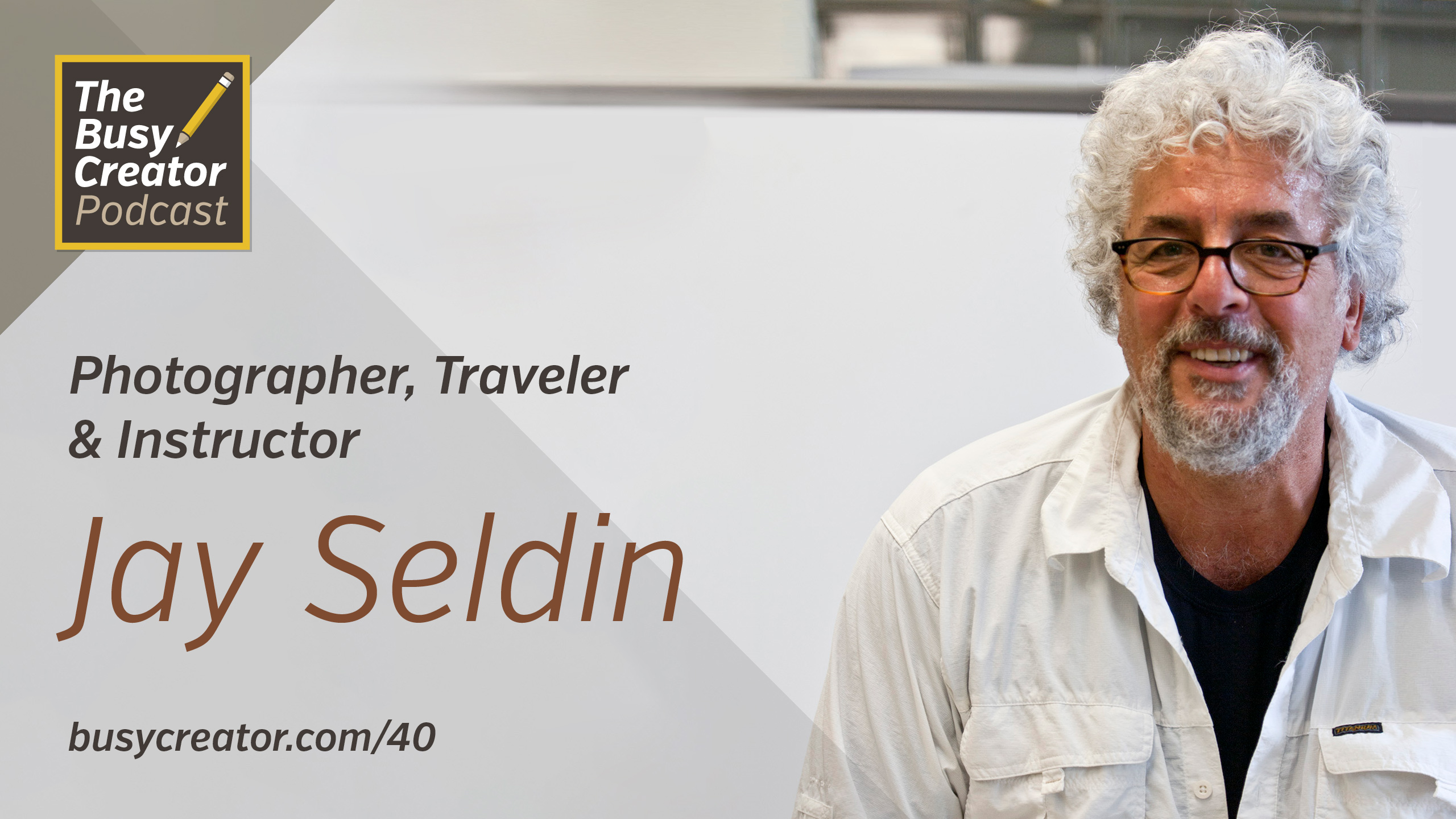 Photographer, Instructor & World Traveler Jay Seldin Shares His Creative Journey