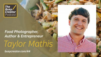 From Tailgate Tours to Online Courses, with Food Photographer, Author, & Entrepreneur Taylor Mathis
