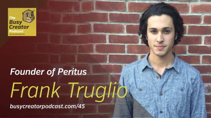 The Busy Creator 45 w/guest Frank Truglio