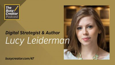 Managing Two Creative Pursuits with Digital Strategist & Novelist Lucy Leiderman