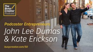 Creating Workflows and Habits for Work-from-Home Success with Podcaster Entrepreneurs John Lee Dumas & Kate Erickson