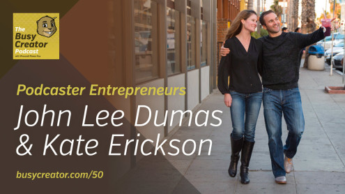 The Busy Creator 50 w/guests John Lee Dumas & Kate Erickson