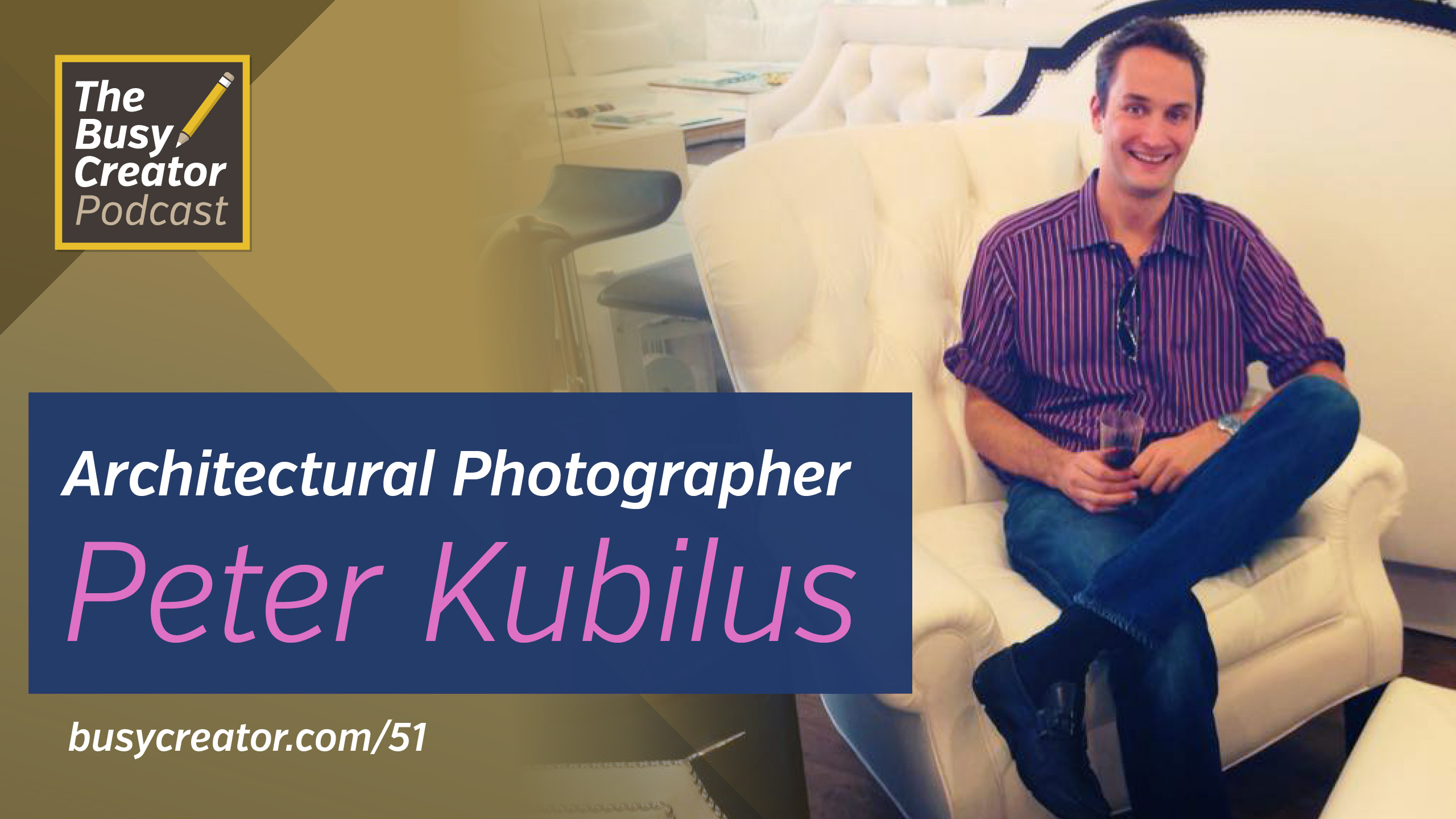 Shooting Interiors and Buildings, with Architectural Photographer Peter Kubilus