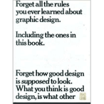 Forget All the Rules You Ever Learned About Graphic Design: Including the Ones in This Book by Bob Gill