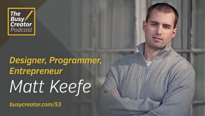 Managing a Remote Team and Taking on New Challenges, with Designer, Developer & Entrepreneur Matt Keefe