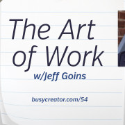 The Busy Creator 54 - The Art of Work w/Jeff Goins
