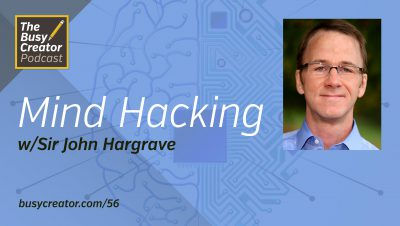 Mind Hacking: A Scientific Approach to Improving Productivity & Focus with Sir John Hargrave