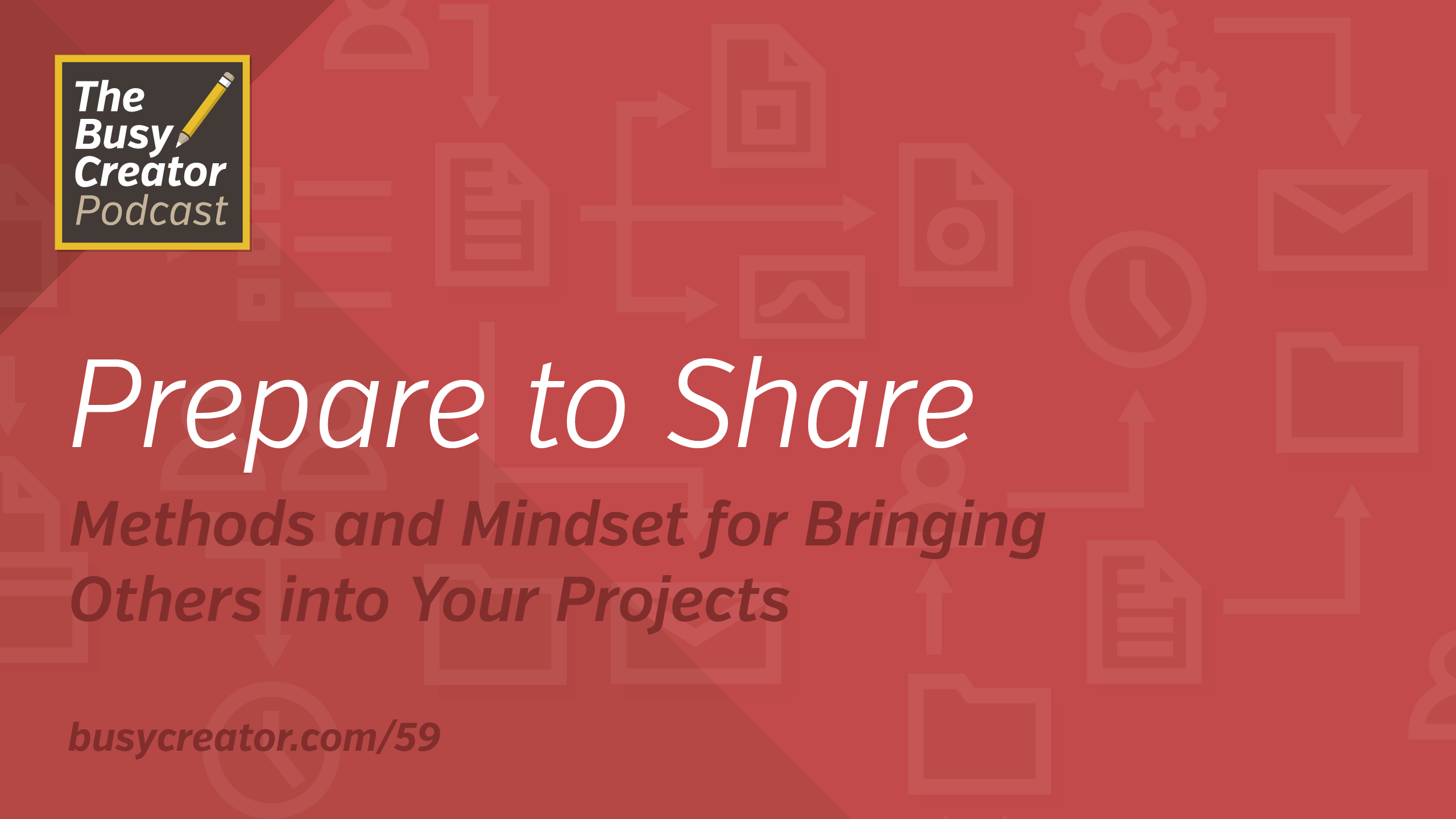 Prepare to Share: Methods and Mindset for Bringing Others into Your Projects