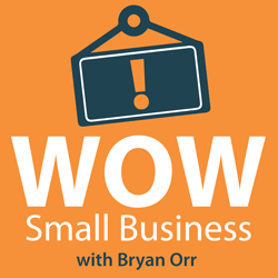 WOW Small Business podcast w/Bryan Orr