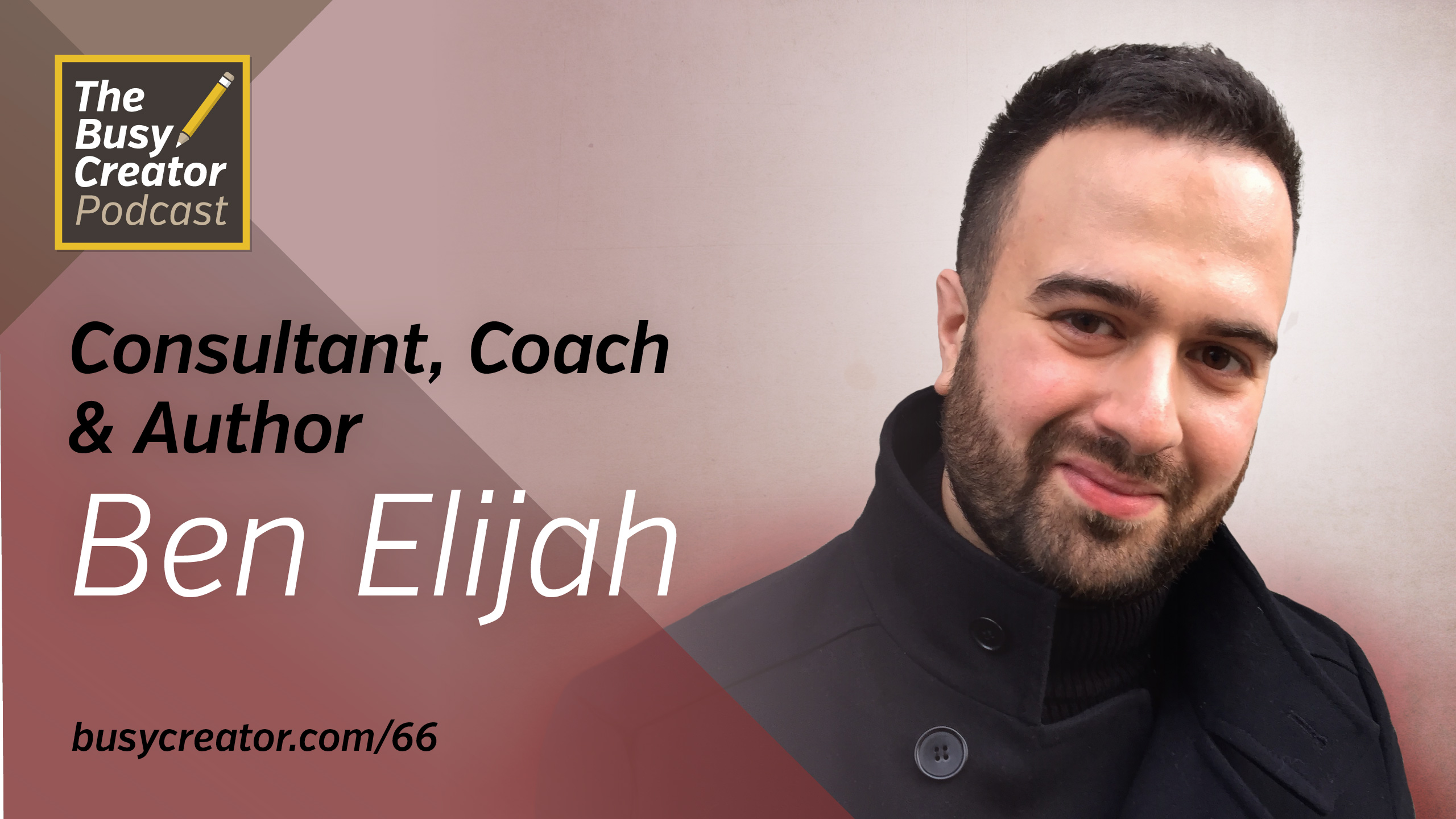 Productivity Habits: Examining Ourselves and Taking Steps Toward Better Effectiveness with Author & Consultant Ben Elijah