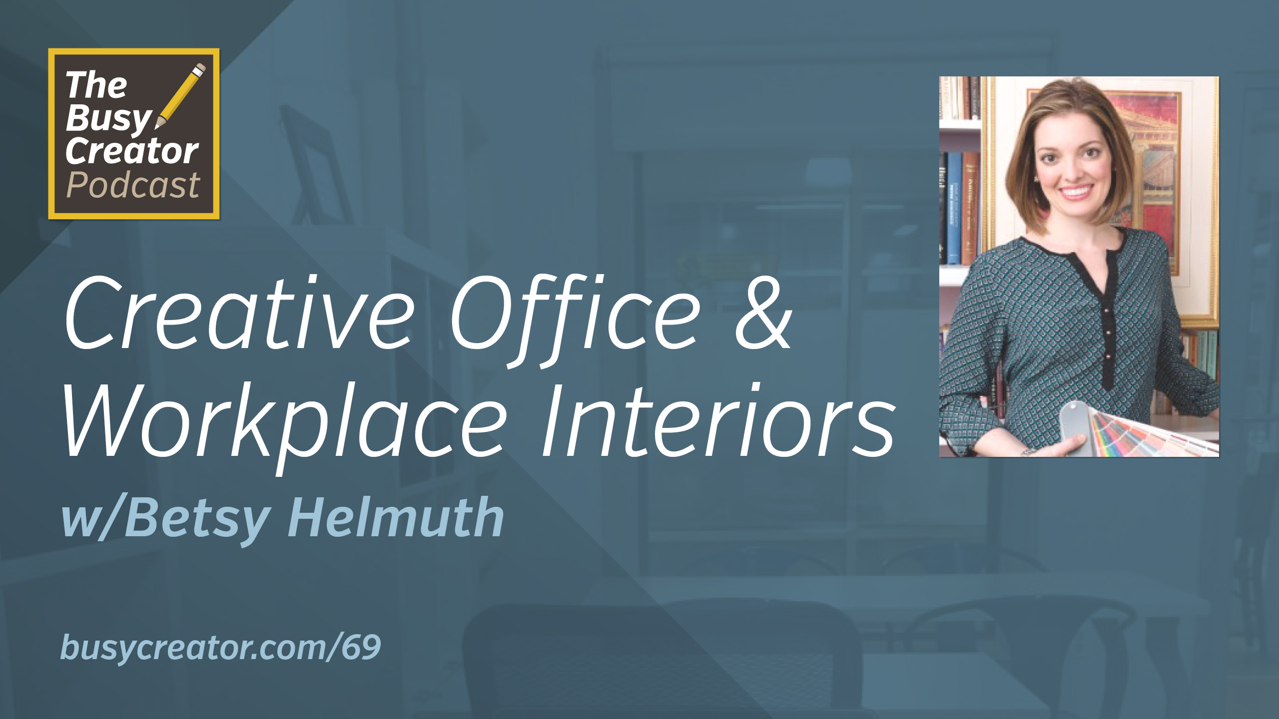 How to Design Creative Office & Workplace Interiors, with Betsy Helmuth