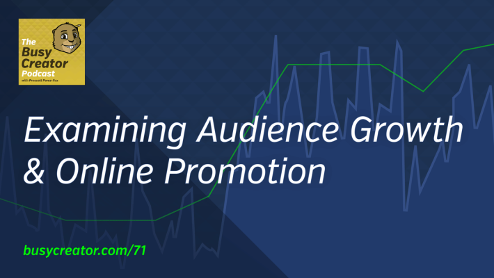 The Busy Creator 71 —Audience Growth & Online Promotion