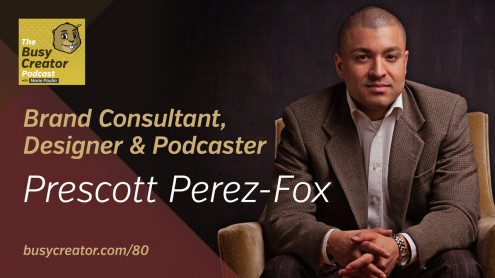 The Busy Creator Podcast 80 w/Prescott Perez-Fox