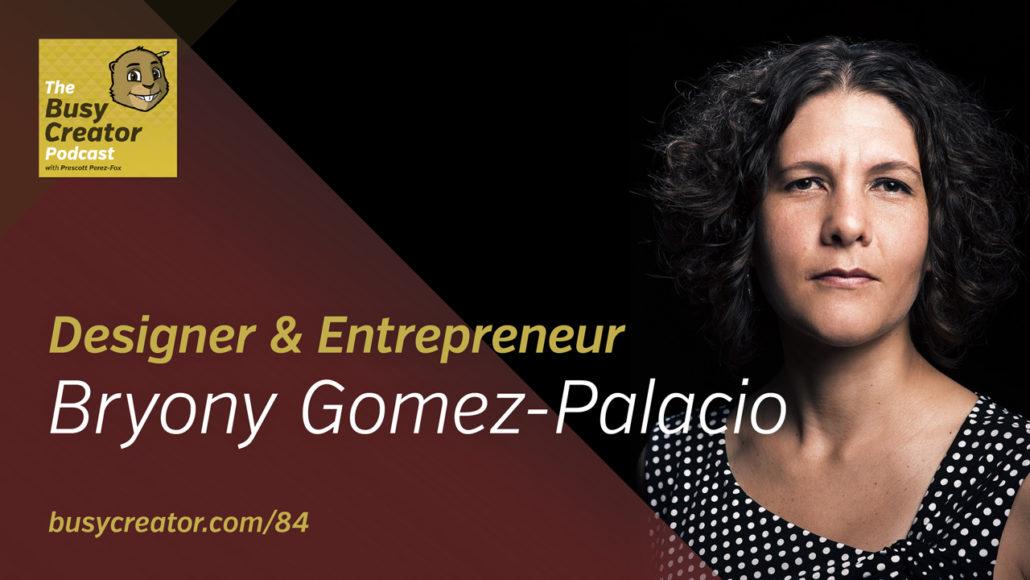 The Busy Creator 84 w/Bryony Gomez-Palacio