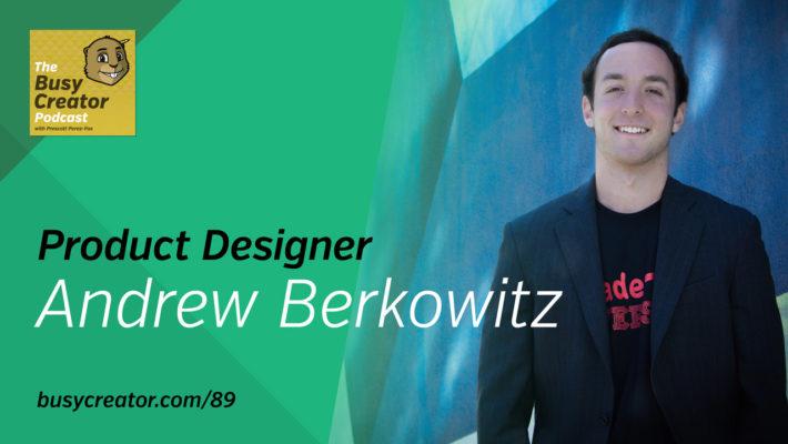 The Busy Creator 89 w/Andrew Berkowitz