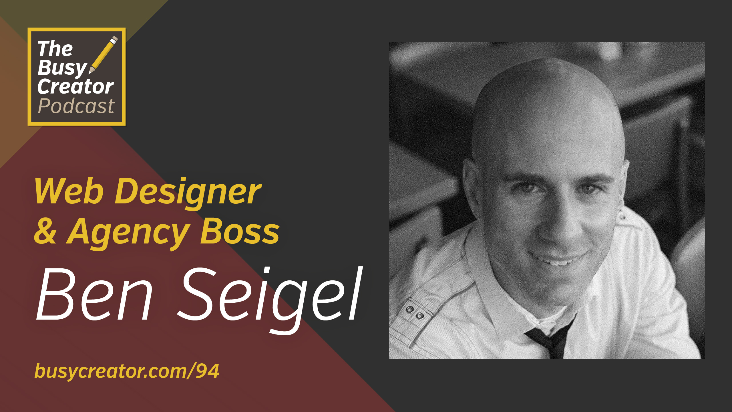 Methods and Mindsets for Successful Web Design Projects with Agency Boss Ben Seigel