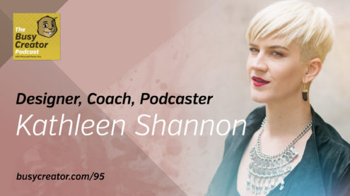 The Busy Creator 95 w/Kathleen Shannon